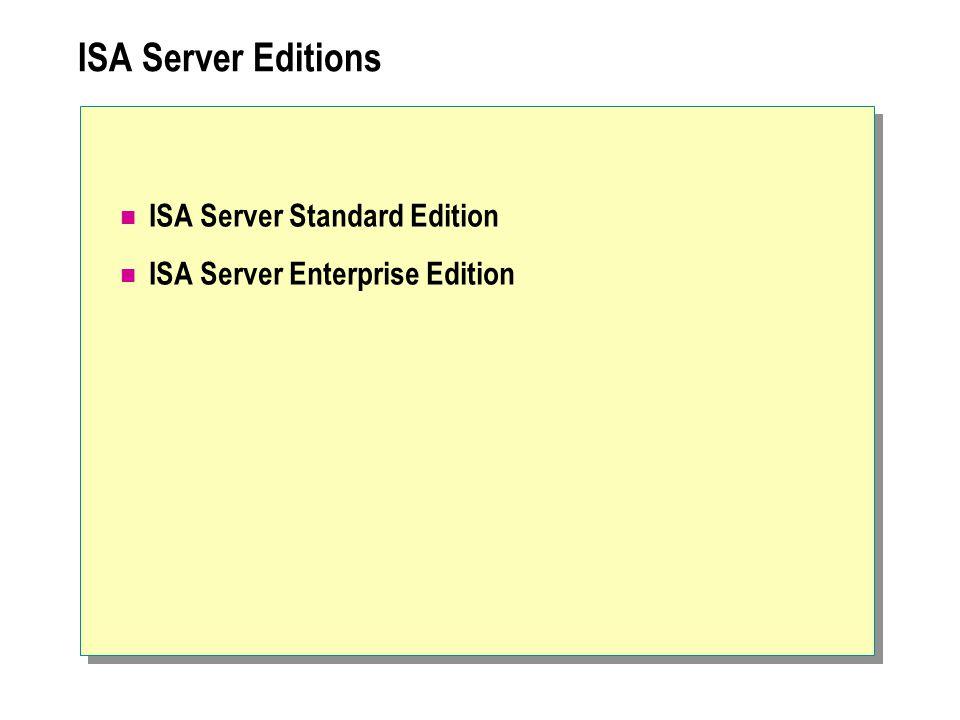 ISA Server Editions ISA Server Standard Edition ISA Server Enterprise Edition