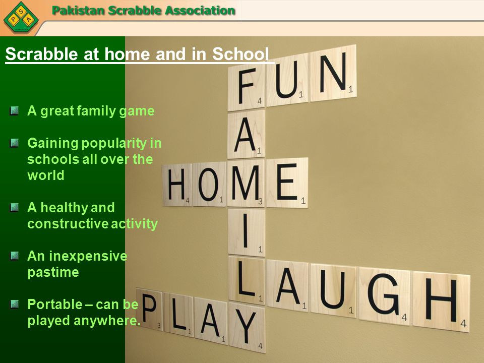 Scrabble at home and in School A great family game Gaining popularity in schools all over the world A healthy and constructive activity An inexpensive