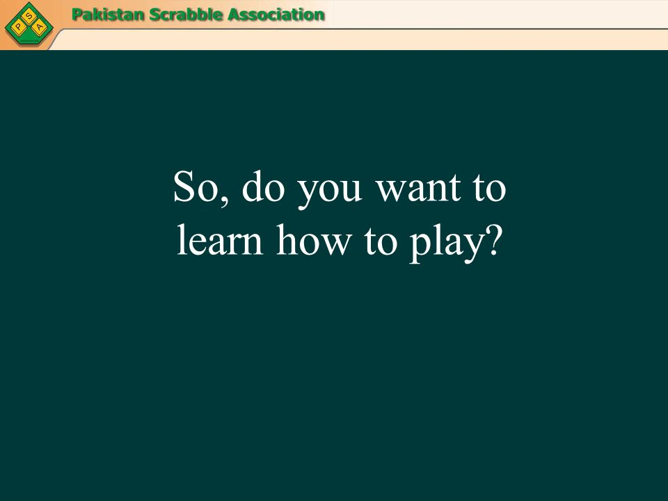 So, do you want to learn how to play?