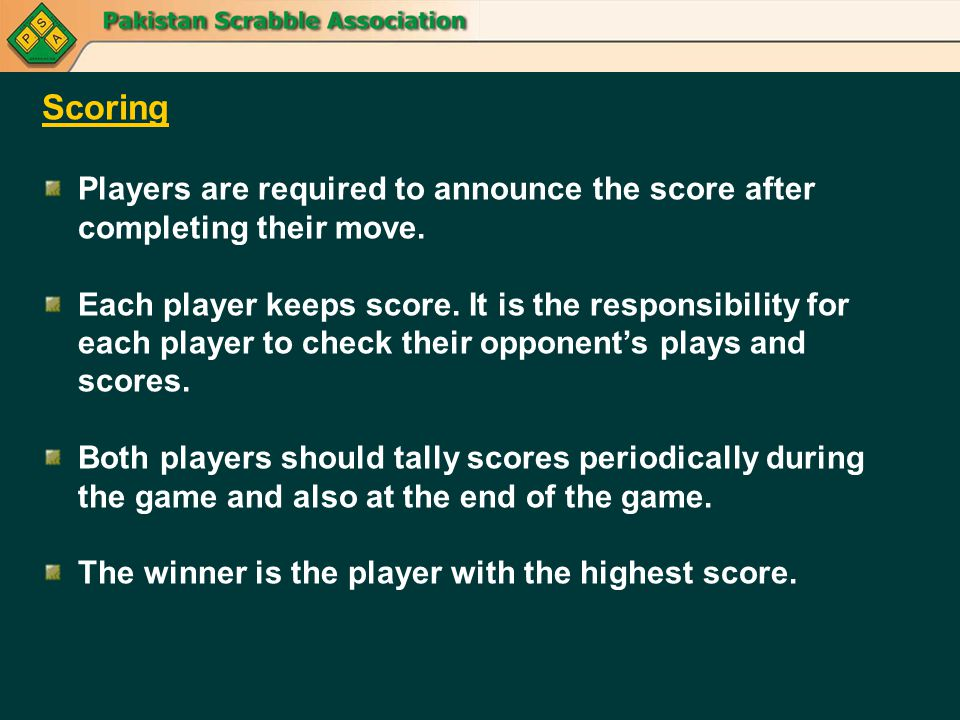Scoring Players are required to announce the score after completing their move. Each player keeps score. It is the responsibility for each player to c
