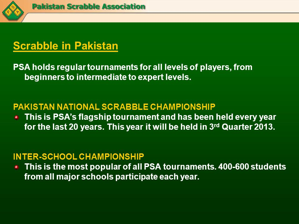 Scrabble in Pakistan PSA holds regular tournaments for all levels of players, from beginners to intermediate to expert levels. PAKISTAN NATIONAL SCRAB