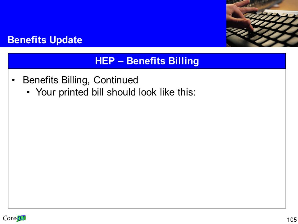 105 Benefits Update HEP – Benefits Billing Benefits Billing, Continued Your printed bill should look like this: