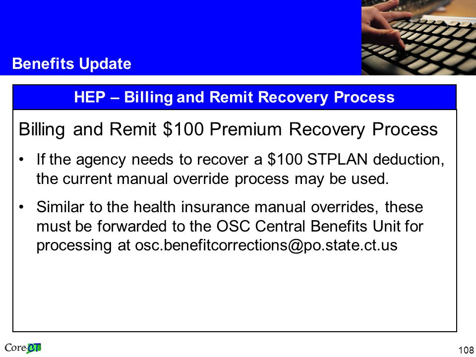 108 Benefits Update HEP – Billing and Remit Recovery Process Billing and Remit $100 Premium Recovery Process If the agency needs to recover a $100 STPLAN deduction, the current manual override process may be used.