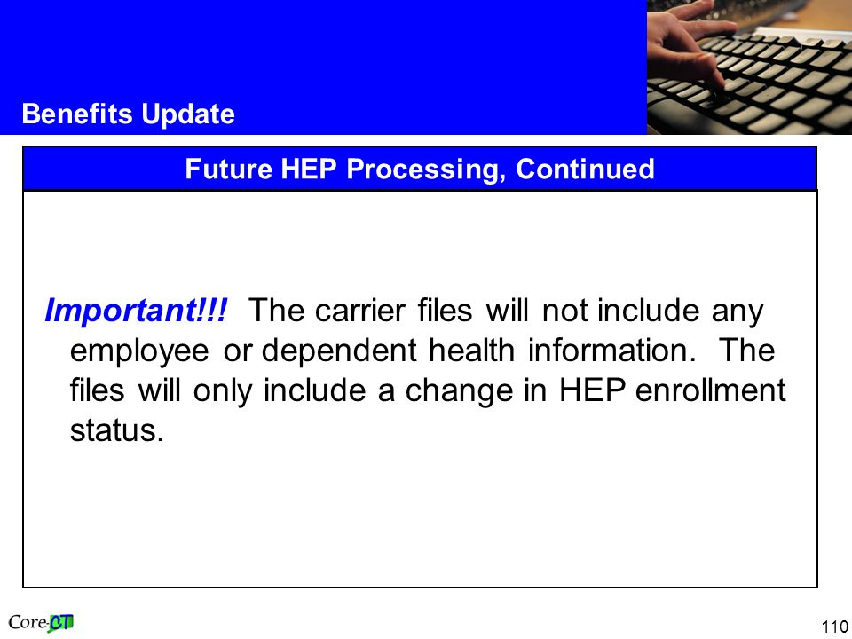 110 Benefits Update Future HEP Processing, Continued Important!!.