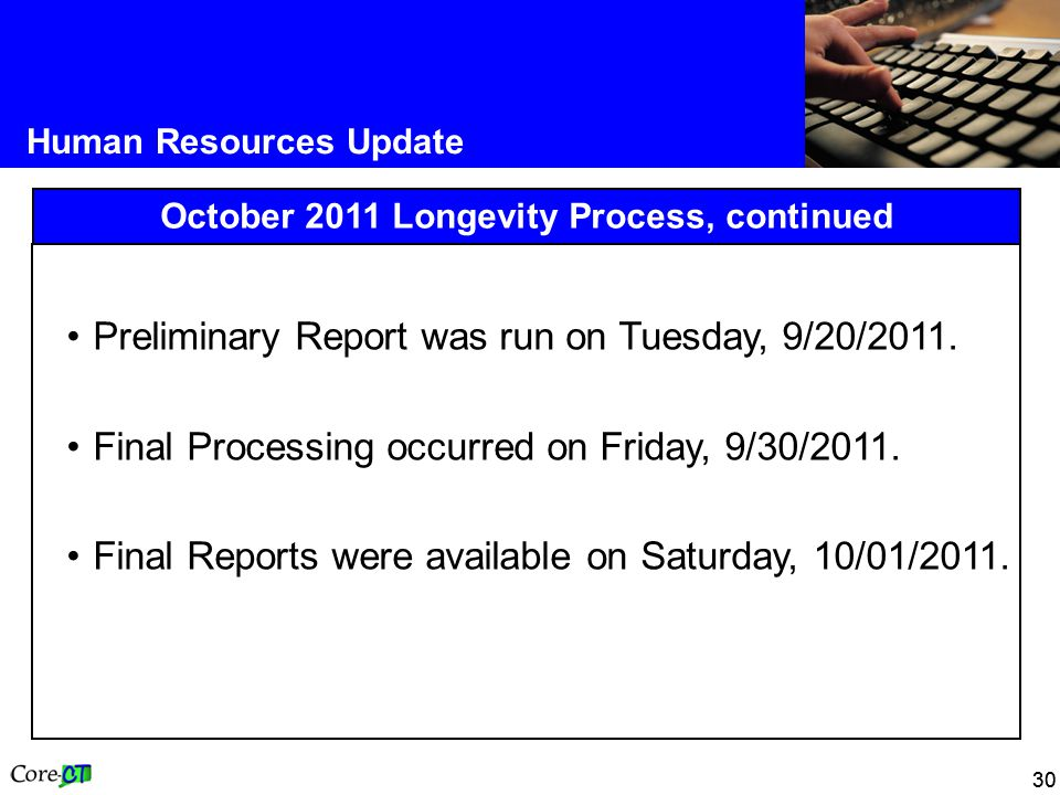 30 Human Resources Update October 2011 Longevity Process, continued Preliminary Report was run on Tuesday, 9/20/2011.