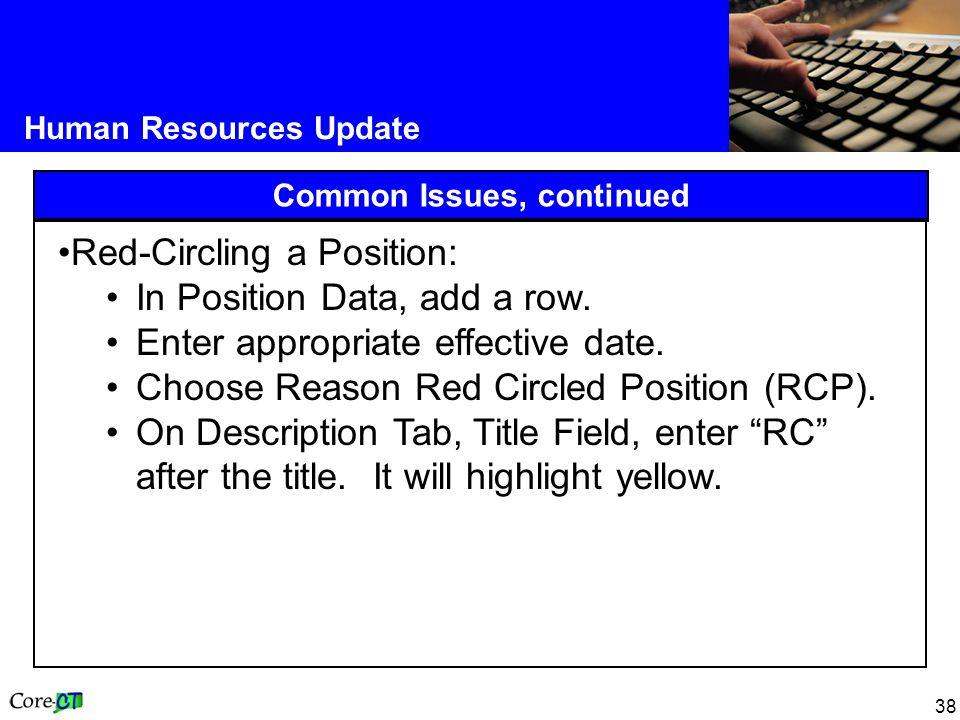 38 Human Resources Update Common Issues, continued Red-Circling a Position: In Position Data, add a row.