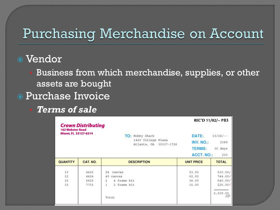  Vendor Business from which merchandise, supplies, or other assets are bought  Purchase Invoice Terms of sale
