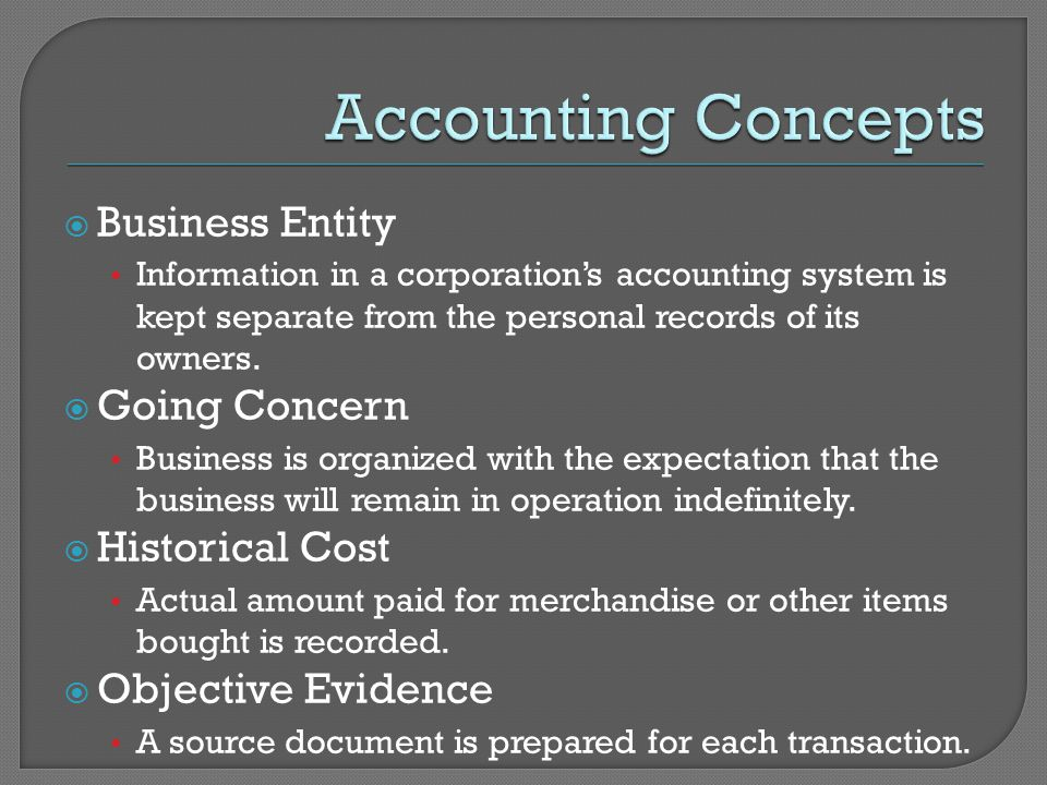  Business Entity Information in a corporation's accounting system is kept separate from the personal records of its owners.
