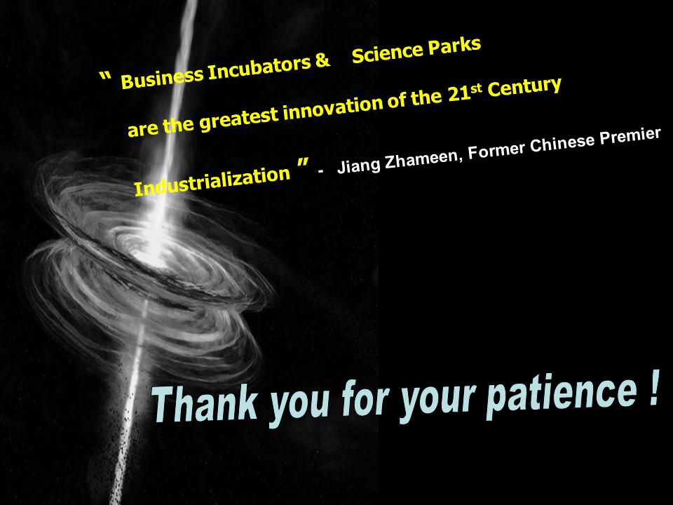 """ Business Incubators & Science Parks are the greatest innovation of the 21 st Century Industrialization "" - Jiang Zhameen, Former Chinese Premier"