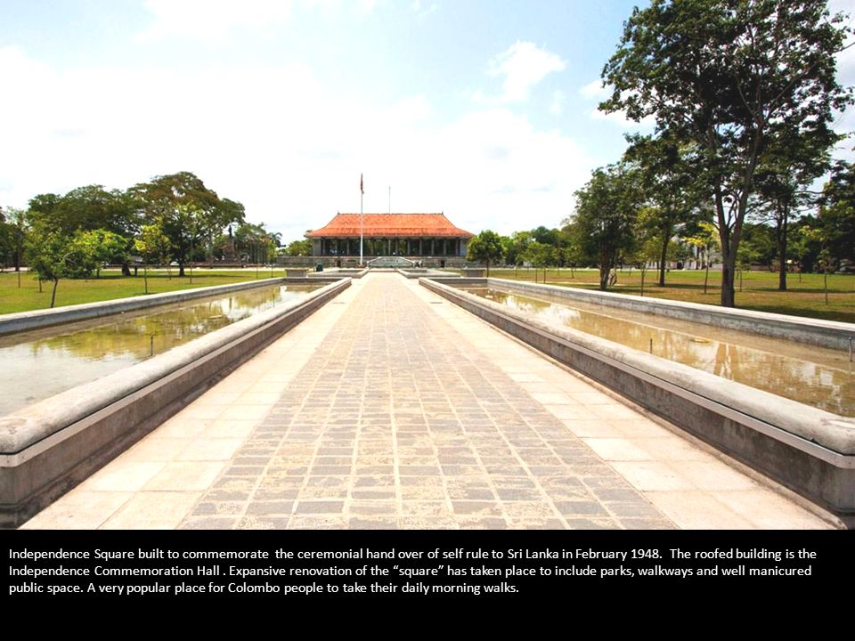 Independence Square built to commemorate the ceremonial hand over of self rule to Sri Lanka in February 1948.