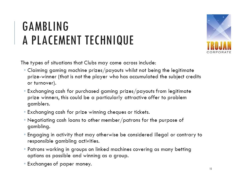 GAMBLING A PLACEMENT TECHNIQUE The types of situations that Clubs may come across include: Claiming gaming machine prizes/payouts whilst not being the