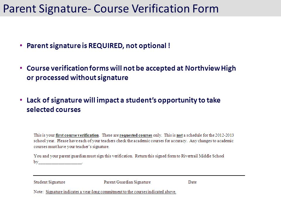 Parent Signature- Course Verification Form Parent signature is REQUIRED, not optional .