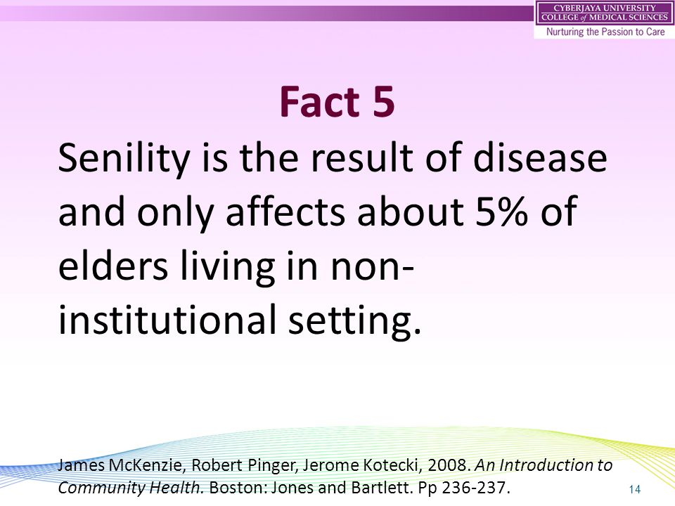 14 Fact 5 Senility is the result of disease and only affects about 5% of elders living in non- institutional setting.