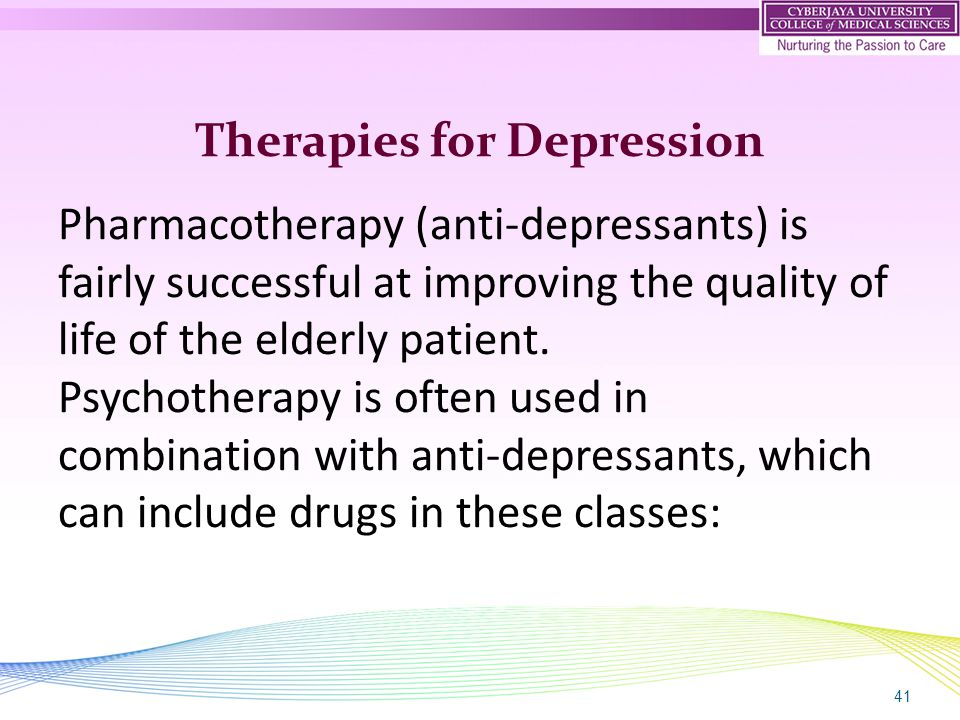 41 Therapies for Depression Pharmacotherapy (anti-depressants) is fairly successful at improving the quality of life of the elderly patient. Psychothe