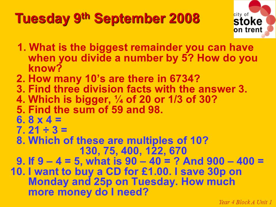 1. What is the biggest remainder you can have when you divide a number by 5? How do you know? 2. How many 10's are there in 6734? 3. Find three divisi