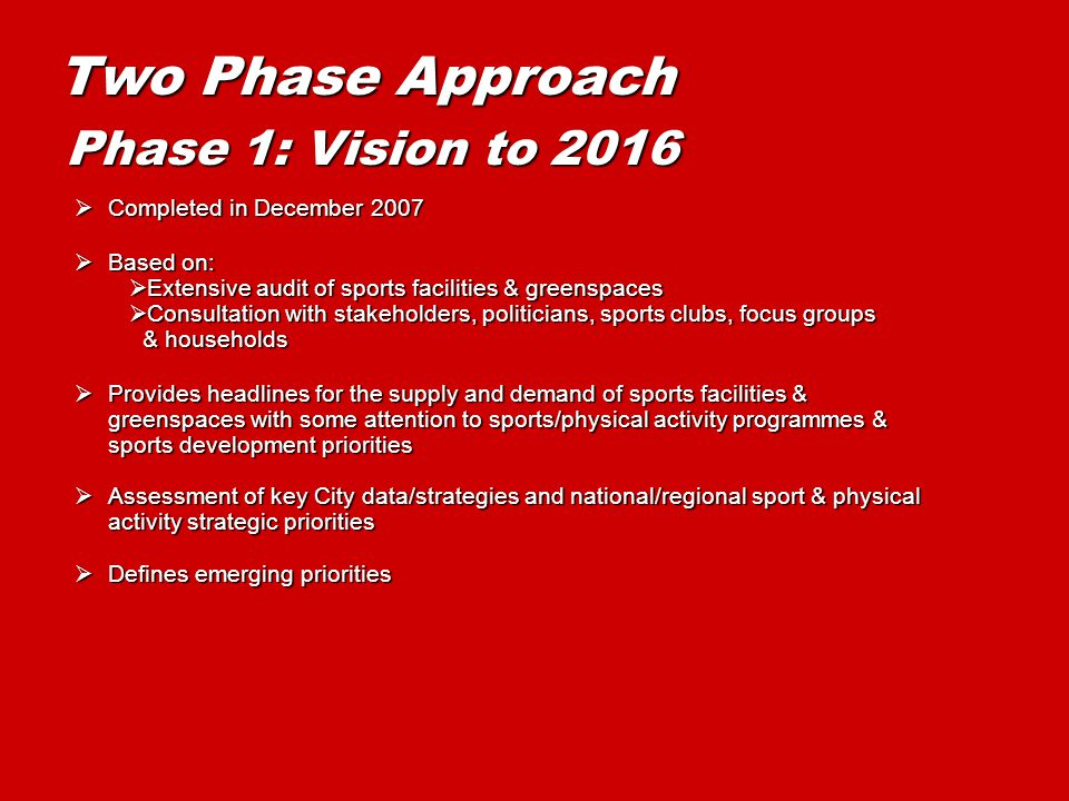 Two Phase Approach  Completed in December 2007  Based on:  Extensive audit of sports facilities & greenspaces  Consultation with stakeholders, pol