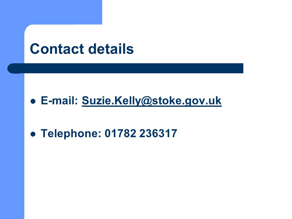Contact details E-mail: Suzie.Kelly@stoke.gov.ukSuzie.Kelly@stoke.gov.uk Telephone: 01782 236317