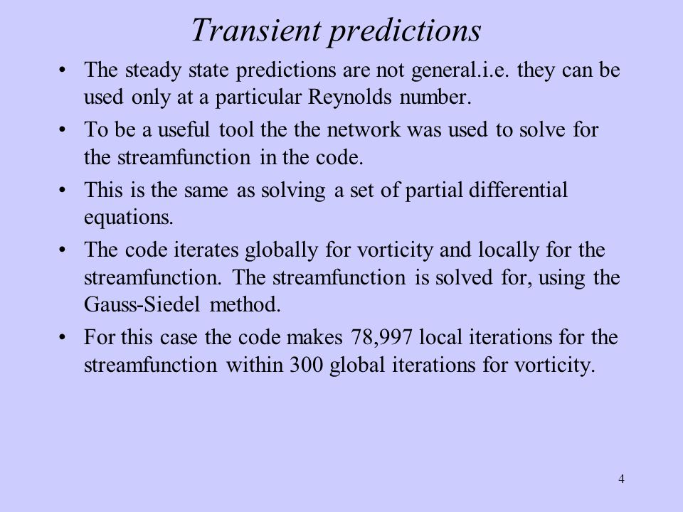 4 Transient predictions The steady state predictions are not general.i.e. they can be used only at a particular Reynolds number. To be a useful tool t