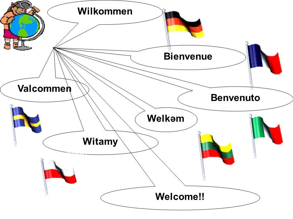 Wilkommen Bienvenue Benvenuto Valcommen Welkəm Witamy Welcome!!