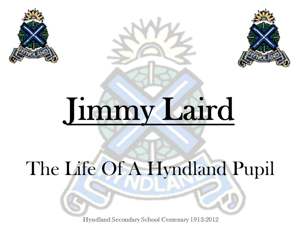 Jimmy Laird The Life Of A Hyndland Pupil Hyndland Secondary School Centenary 1912-2012