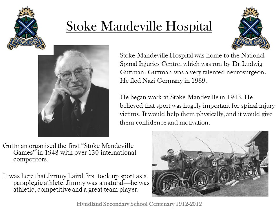"""Stoke Mandeville Hospital Guttman organised the first """"Stoke Mandeville Games"""" in 1948 with over 130 international competitors. It was here that Jimmy"""