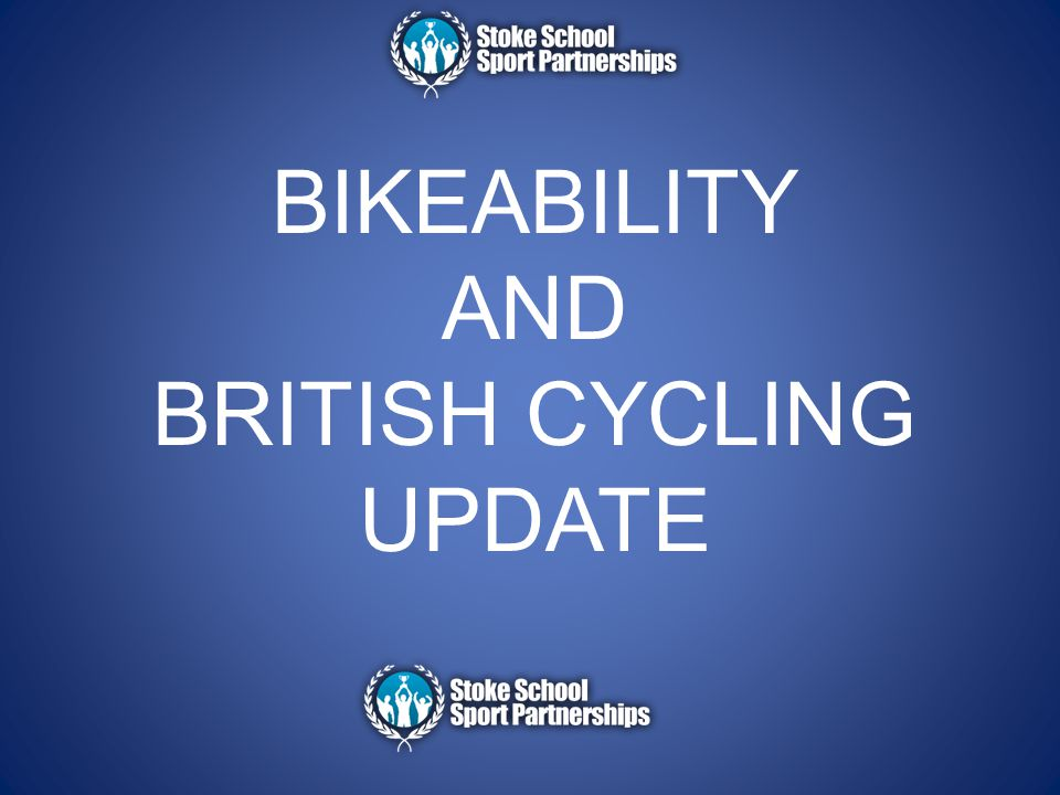 BIKEABILITY AND BRITISH CYCLING UPDATE