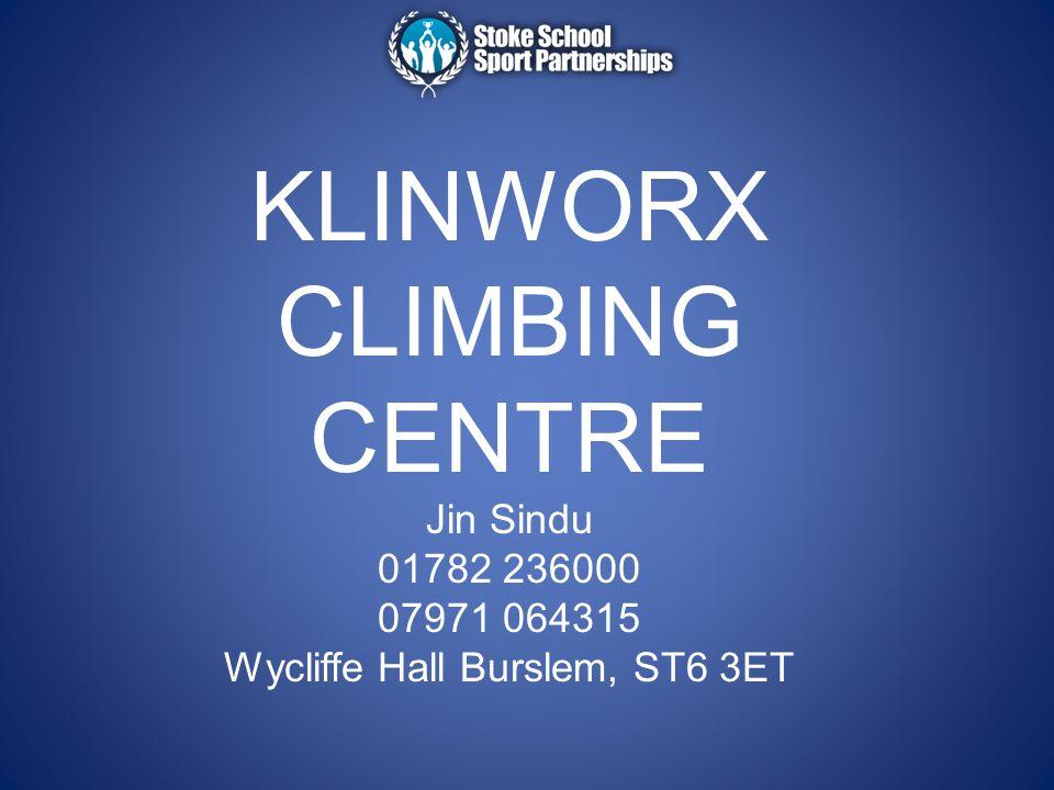 KLINWORX CLIMBING CENTRE Jin Sindu 01782 236000 07971 064315 Wycliffe Hall Burslem, ST6 3ET