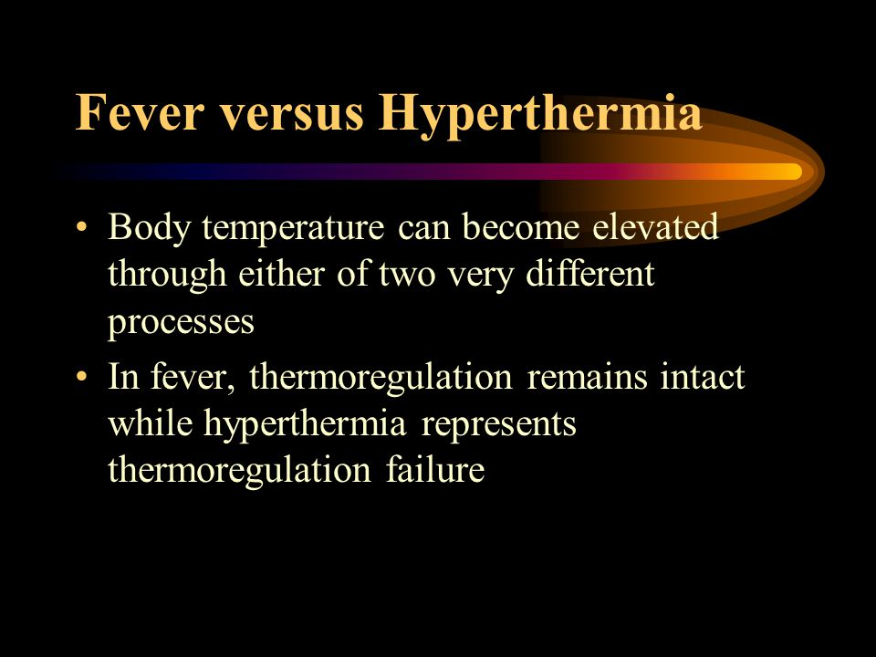 Fever versus Hyperthermia Body temperature can become elevated through either of two very different processes In fever, thermoregulation remains intact while hyperthermia represents thermoregulation failure