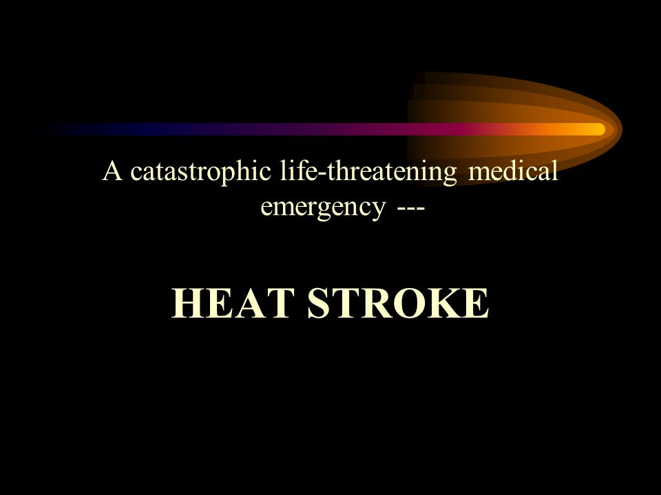 A catastrophic life-threatening medical emergency --- HEAT STROKE