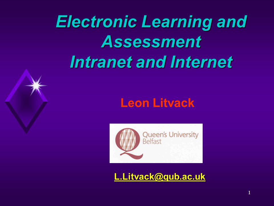 1 Electronic Learning and Assessment Intranet and Internet Leon Litvack L.Litvack@qub.ac.uk