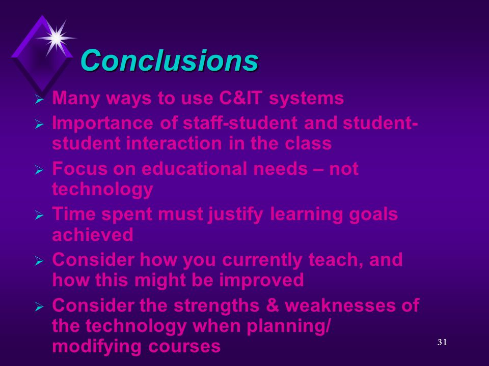 31 Conclusions  Many ways to use C&IT systems  Importance of staff-student and student- student interaction in the class  Focus on educational need