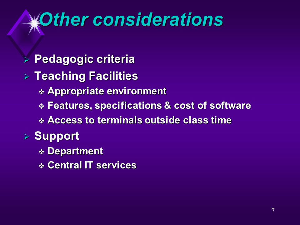 7  Pedagogic criteria  Teaching Facilities  Appropriate environment  Features, specifications & cost of software  Access to terminals outside class time  Support  Department  Central IT services Other considerations