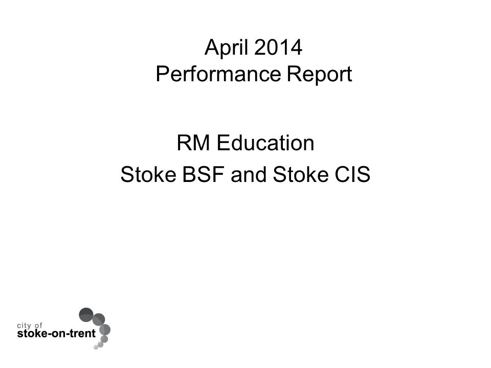 April 2014 Performance Report RM Education Stoke BSF and Stoke CIS