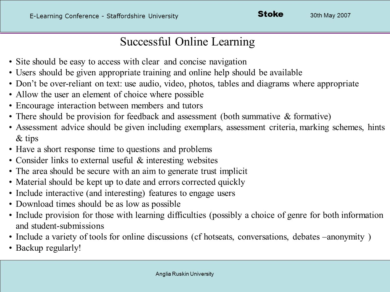 Stoke 30th May 2007 E-Learning Conference - Staffordshire University Anglia Ruskin University Key issues Knowledge can come from practitioners Learners can research & communicate Community online can work, but must be facilitated Widening participation is not watering down or devaluing what is learnt.