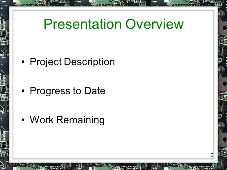 2 Presentation Overview Project Description Progress to Date Work Remaining