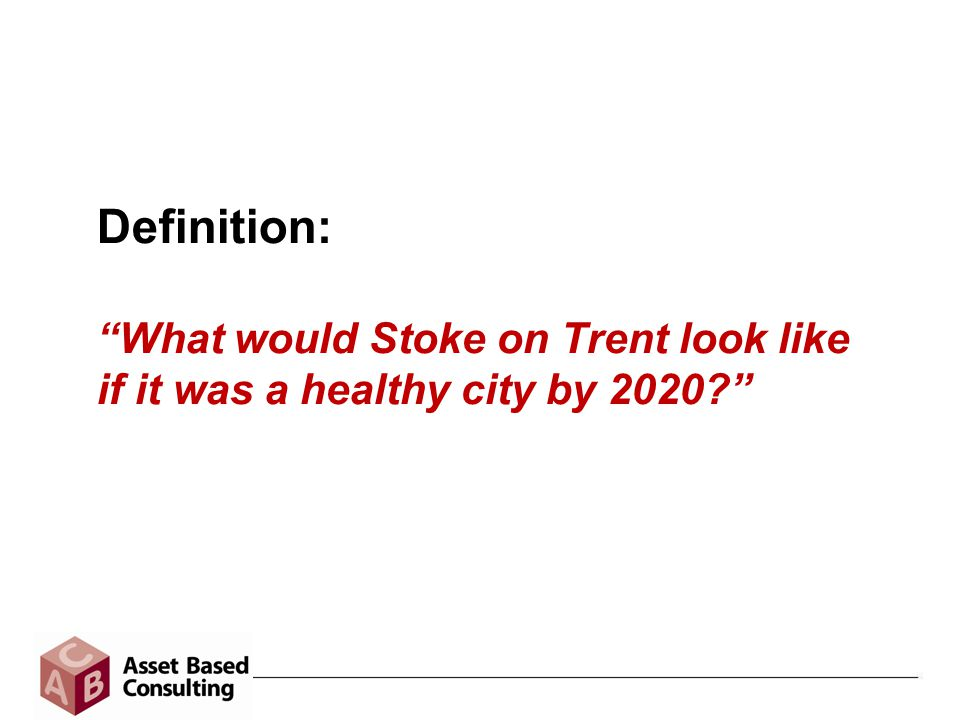 Definition: What would Stoke on Trent look like if it was a healthy city by 2020