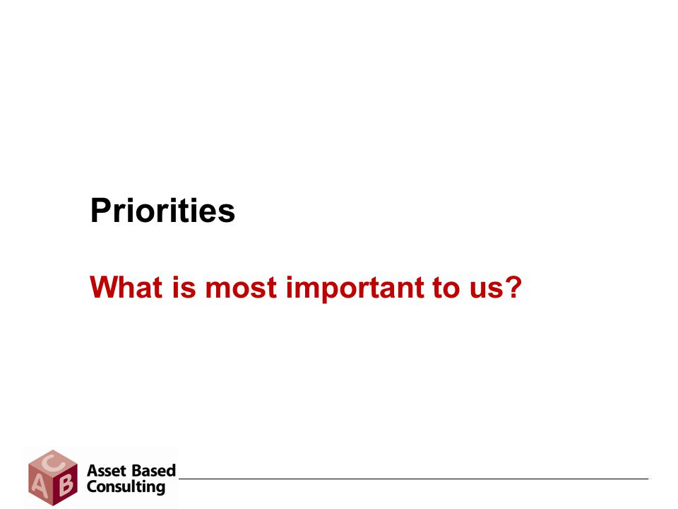 Priorities What is most important to us