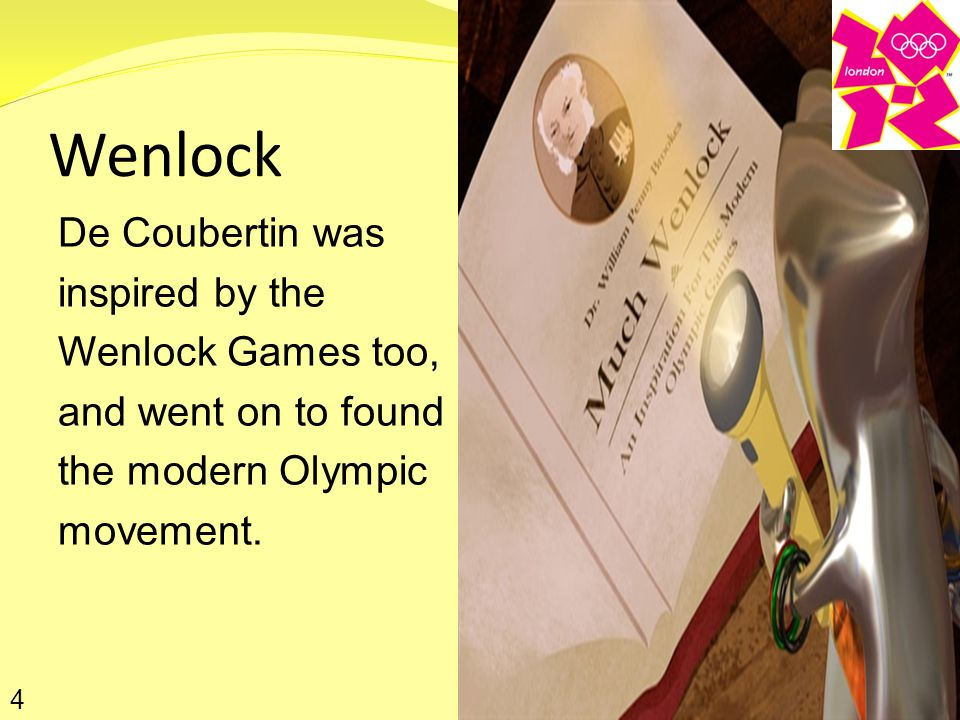 Wenlock De Coubertin was inspired by the Wenlock Games too, and went on to found the modern Olympic movement.