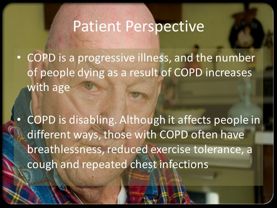 COPD is a progressive illness, and the number of people dying as a result of COPD increases with age COPD is disabling. Although it affects people in