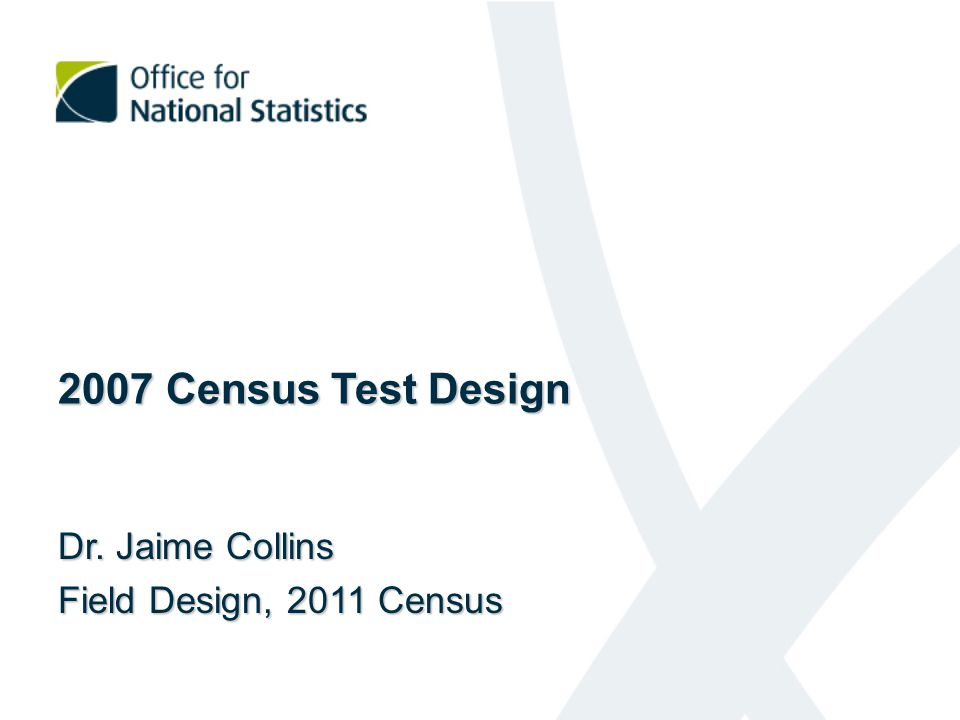 2007 Census Test Design Dr. Jaime Collins Field Design, 2011 Census