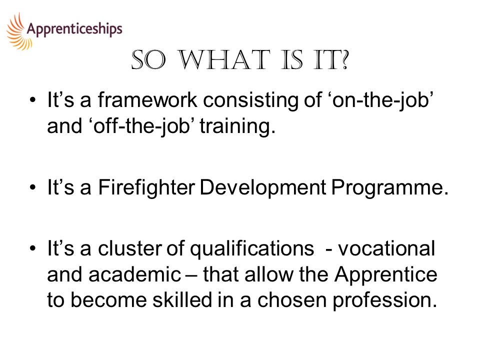 It's a framework consisting of 'on-the-job' and 'off-the-job' training.