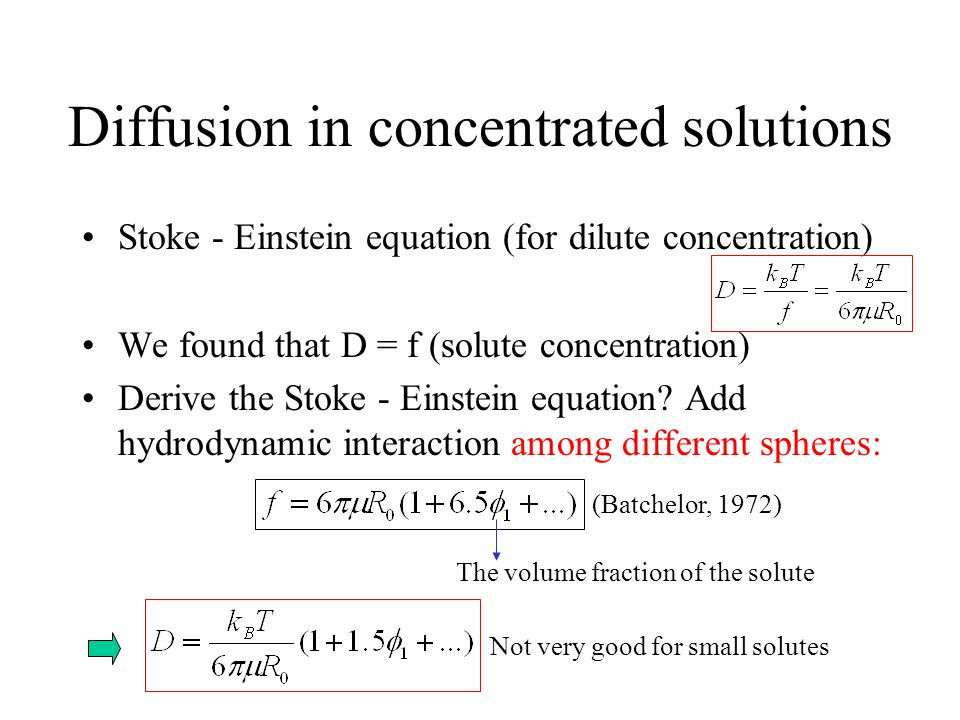 Stoke - Einstein equation (for dilute concentration) We found that D = f (solute concentration) Derive the Stoke - Einstein equation.