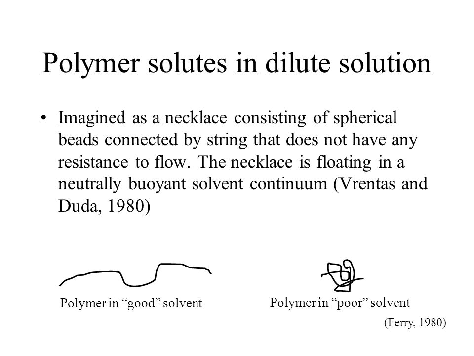 Polymer solutes in dilute solution Imagined as a necklace consisting of spherical beads connected by string that does not have any resistance to flow.