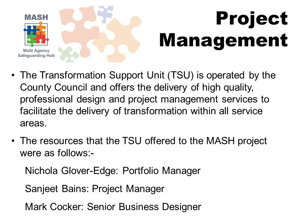 The Transformation Support Unit (TSU) is operated by the County Council and offers the delivery of high quality, professional design and project management services to facilitate the delivery of transformation within all service areas.