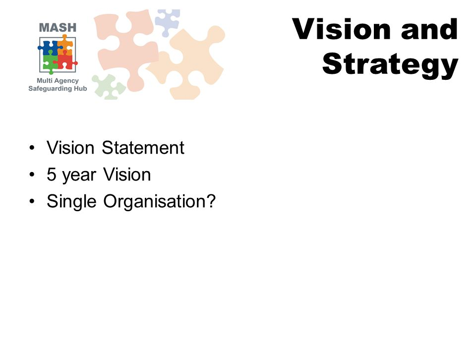 Vision Statement 5 year Vision Single Organisation? Vision and Strategy