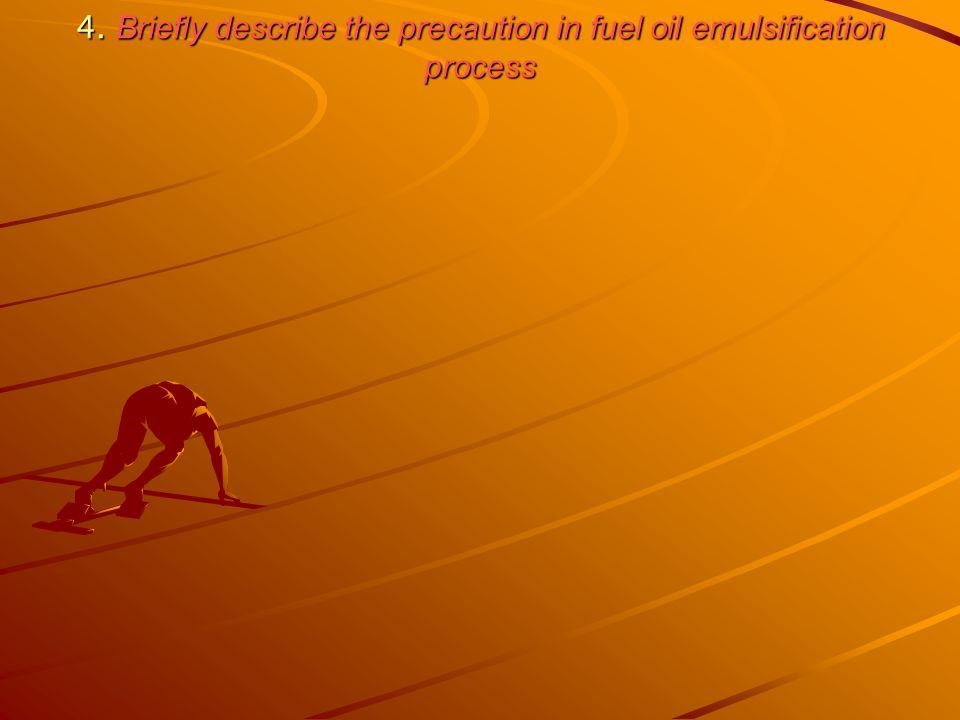 4. Briefly describe the precaution in fuel oil emulsification process