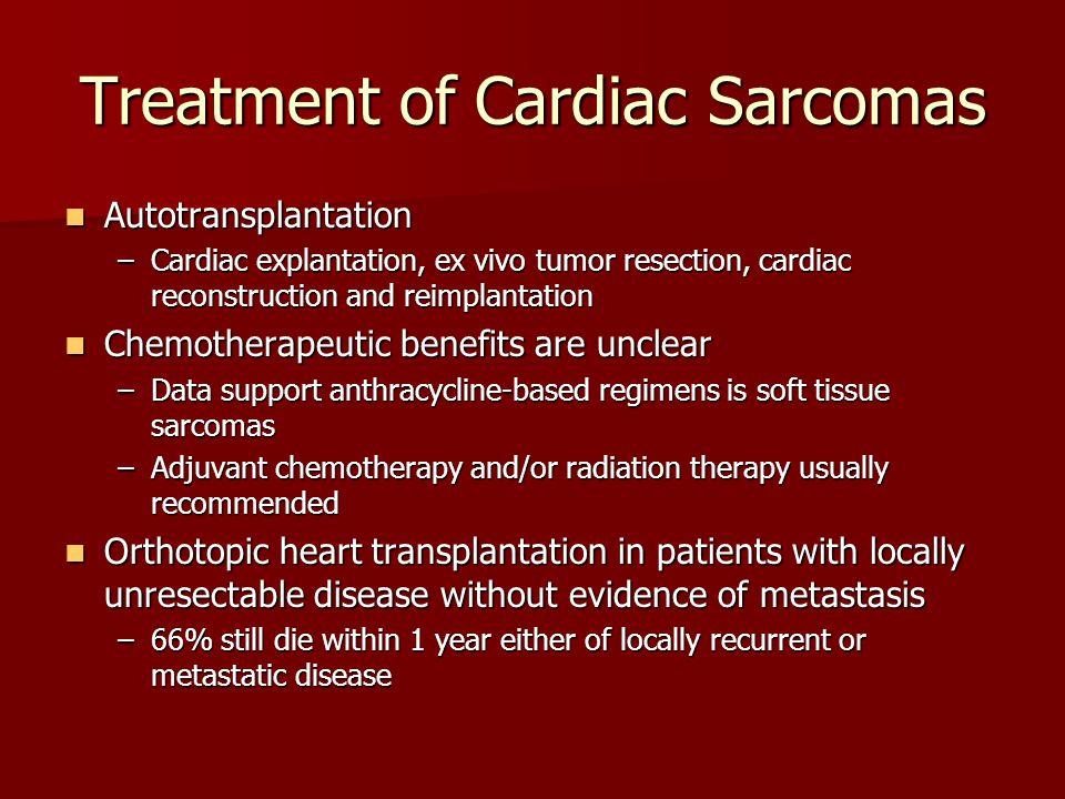 Treatment of Cardiac Sarcomas Autotransplantation Autotransplantation –Cardiac explantation, ex vivo tumor resection, cardiac reconstruction and reimp
