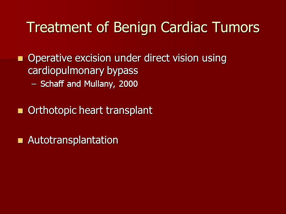 Treatment of Benign Cardiac Tumors Operative excision under direct vision using cardiopulmonary bypass Operative excision under direct vision using ca
