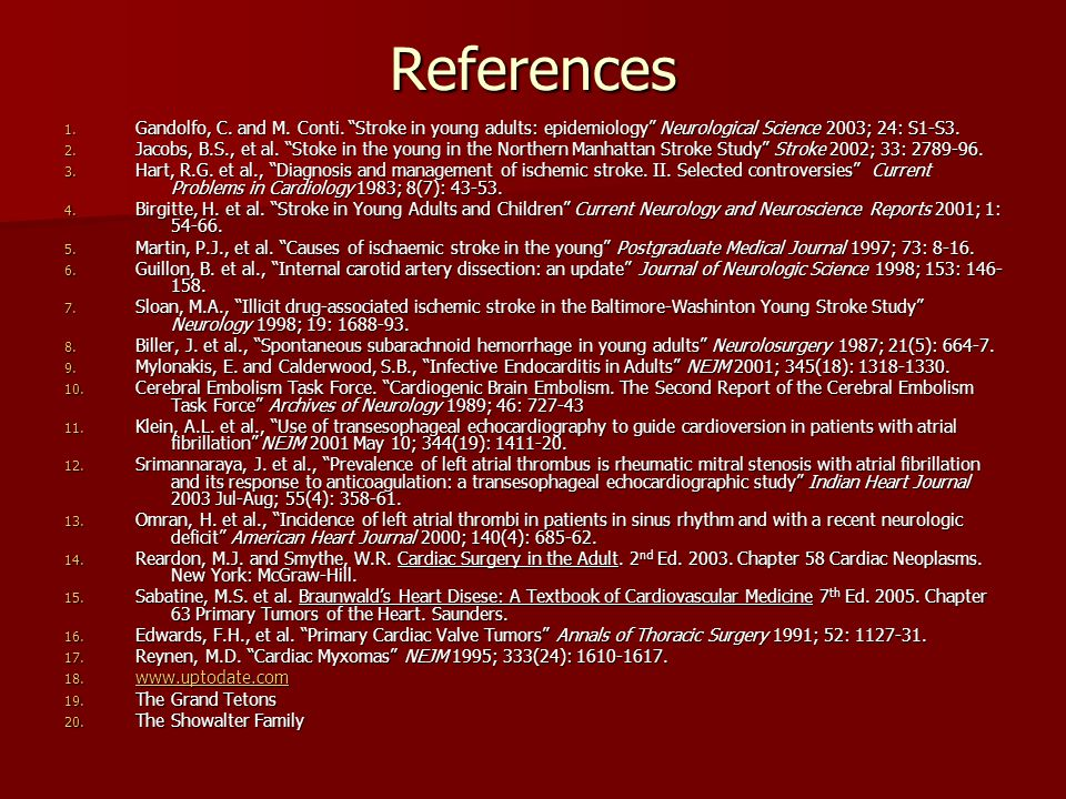 """References 1. Gandolfo, C. and M. Conti. """"Stroke in young adults: epidemiology"""" Neurological Science 2003; 24: S1-S3. 2. Jacobs, B.S., et al. """"Stoke i"""