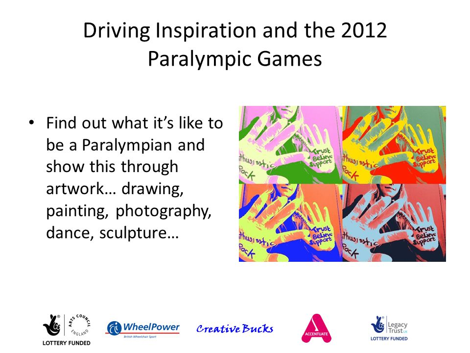 Creative Bucks Driving Inspiration and the 2012 Paralympic Games Find out what it's like to be a Paralympian and show this through artwork… drawing, p
